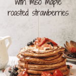 Fluffy Vegan Pancakes with Miso Maple Roasted Strawberries